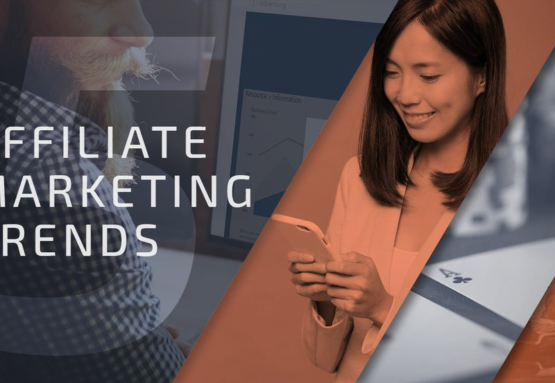 5 Affiliate Marketing Trends That Will Dominate In 2017