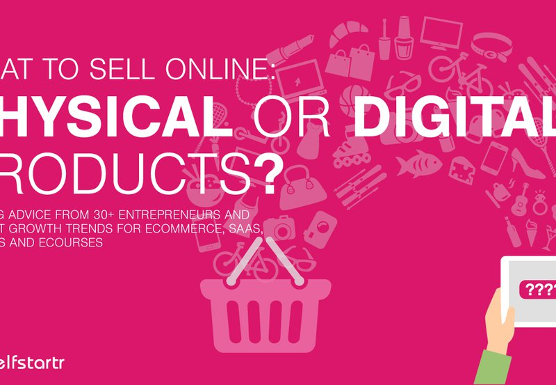 What To Sell Online: Digital Or Physical Products?